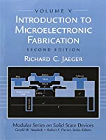 Introduction to Microelectronic Fabrication: Volume 5 of Modular Series on Solid State Devices (Modular Series on Solid State Deviced, Vol 5)
