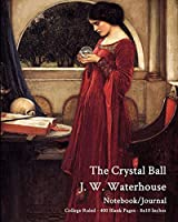 The Crystal Ball - J. W. Waterhouse - Notebook/Journal: College Ruled - 400 Blank Pages - 8x10 Inches