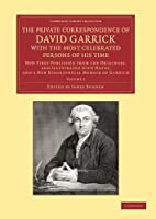 The Private Correspondence of David Garrick with the Most Celebrated Persons of his Time: Volume 1: Now First Published from the Originals, and Illustrated with Notes, and a New Biographical Memoir of Garrick (Cambridge Library Collection - Literary  Studies)
