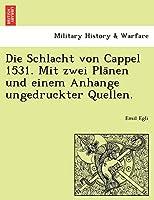 Die Schlacht Von Cappel 1531. Mit Zwei Pla Nen Und Einem Anhange Ungedruckter Quellen.