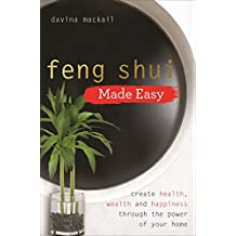Feng Shui Made Easy: Create Health, Wealth and Happiness through the Power of Your Home