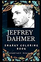 Jeffrey Dahmer Snarky Coloring Book: An American Serial Killer and Sex Offender. (Jeffrey Dahmer Snarky Coloring Books)