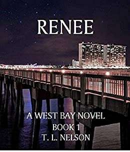 RENEE: A West Bay Novel Book 1 by [Nelson, T. L.]