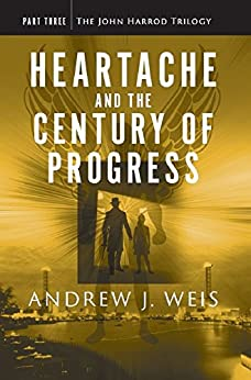 [Weis, Andrew]のHeartache and the Century of Progress: Part Three of the John Harrod Trilogy (English Edition)