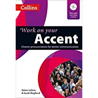 Work on Your Accent: Clearer Pronunciation for Better Communication (Collins Work on Your)