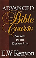 Advanced Bible Course: Studies In The Deeper Life