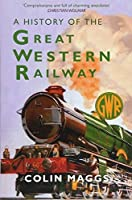 A History of the Great Western Railway by Colin Maggs MBE(2015-07-15)