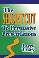 The Shortcut to Persuasive Presentations