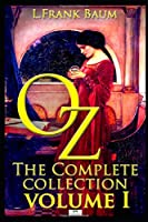 Oz, The Complete Collection, Volume 1: The Wonderful Wizard of Oz; The Marvelous Land of Oz; Ozma of Oz (Classic Illustrated Edition)