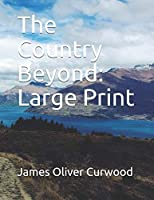 The Country Beyond: Large Print