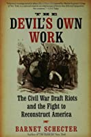 The Devil's Own Work: The Civil War Draft Riots of 1863