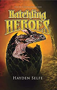 Hatchling Heroes: The adventure begins (Dragon Paladin Book 1) by [Selfe, Hayden]