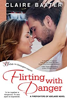 Flirting with Danger: A Firefighters of Adelaide Novel by [Baxter, Claire]
