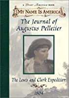 The Journal of Augustus Pelletier: Lewis and Clark Expedition, 1804 (My Name Is America)