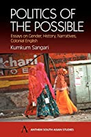 Politics of the Possible: Essays on Gender, History, Narrative, Colonial English (Anthem South Asian Studies)