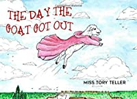The Day The Goat Got Out (The True Animal Tales Collection)
