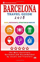 Barcelona Travel Guide 2018: Shops, Restaurants, Attractions, Entertainment & Nightlife in Barcelona, Spain (City Travel Guide 2018)