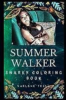 Summer Walker Snarky Coloring Book: An American Singer-Songwriter. (Summer Walker Snarky Coloring Books)