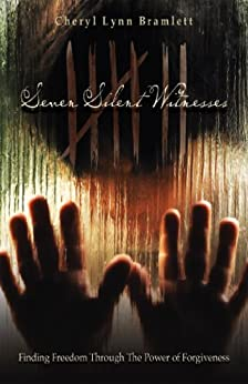 Seven Silent Witnesses: Finding Freedom Through the Power of Forgiveness by [Bramlett, Cheryl]