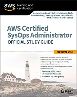 AWS Certified SysOps Administrator Official Study Guide: Associate Exam by [Cole, Stephen, Digby, Gareth, Fitch, Chris, Friedberg, Steve, Qualheim, Shaun, Rhoads, Jerry, Roth, Michael, Sundrud, Blaine]