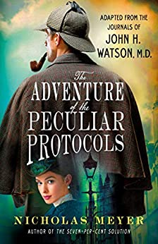 The Adventure of the Peculiar Protocols: Adapted from the Journals of John H. Watson, M.D. by [Meyer, Nicholas]