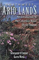 Northwest Arid Lands: An Introduction to the Columbia Basin Shrub-Steppe
