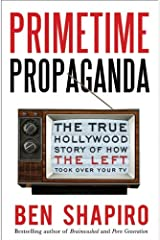Primetime Propaganda: The True Hollywood Story of How the Left Took Over Your TV Kindle Edition