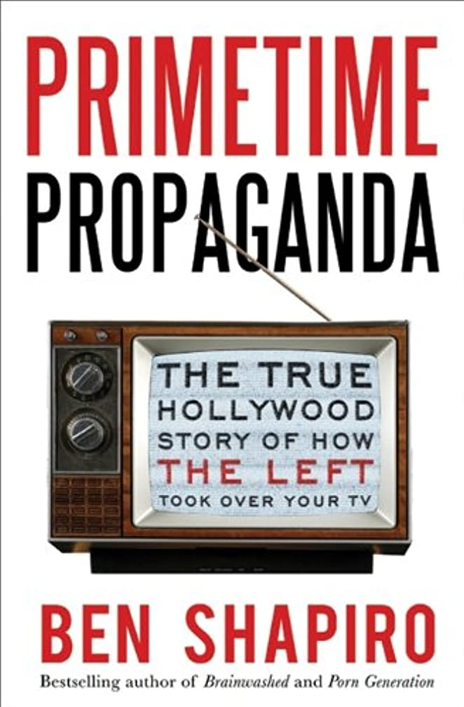 Primetime Propaganda: The True Hollywood Story of How the Left Took Over Your TV (English Edition)