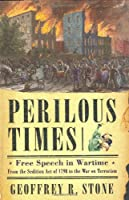 Perilous Times: Free Speech In Wartime : From The Sedition Act Of 1798 To The War On Terrorism