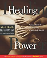 Healing Power: Natural Methods for Achieving Whole-Body Health (Men's Health Life Improvement Guides)