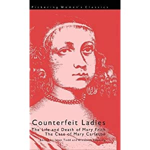 Counterfeit Ladies: The Life and Death of Moll Cutpurse and the Case of Mary Carleton (Pickering Women's Classics)