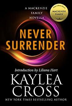 Never Surrender: A MacKenzie Family Novella (The MacKenzie Family) by [Cross, Kaylea]