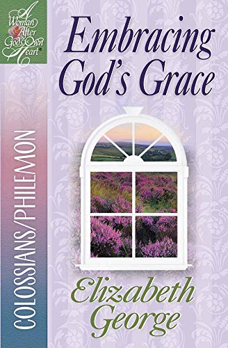 Download Embracing God's Grace: Colossians/Philemon (A Woman After God's Own Heart) 0736912460