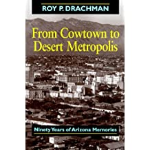 From Cowtown to Desert Metropolis: 90 Years of Arizona Memories