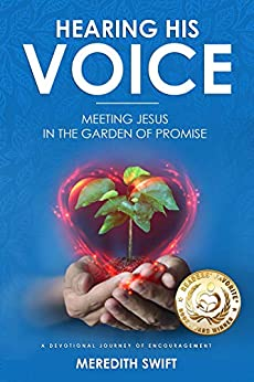 Hearing His Voice - Meeting Jesus in the Garden of Promise: A Devotional Journey of Encouragement by [Swift, Meredith]