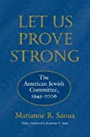 Let Us Prove Strong: The American Jewish Committee, 1945-2006 (Brandeis Series in American Jewish History, Culture, and Life)