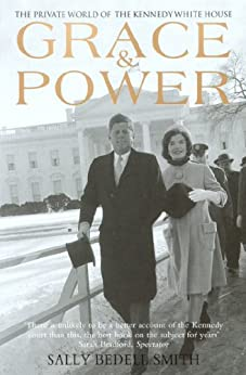Grace & Power: The Private World of the Kennedy White House by [Smith, Sally Bedell]