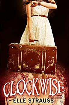 CLOCKWISE: A young adult time travel romance. (The Clockwise Series Book 1) by [Strauss, Elle, Strauss, Lee]