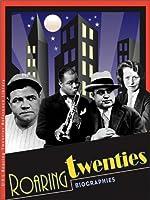 The Roaring Twenties: Biographies (Roaring Twenties Reference Library)