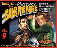 Tales of Mystery and Suspense Featuring Suspense 9: Radio's Outstanding Theater of Thrills, Vol. 9