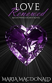 Love Renewed (Entwined Hearts Series Book 3) by [Macdonald, Maria]