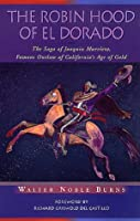 The Robin Hood of El Dorado: The Saga of Joaquin Murrieta, Famous Outlaw of California's Age of Gold (Historians of the Frontier and American West Series)