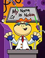 """My Name is Nolan: Fun Mad Scientist Themed Personalized Primary Name Tracing Workbook for Kids Learning How to Write Their First Name, Practice Paper with 1"""" Ruling Designed for Children in Preschool and Kindergarten"""