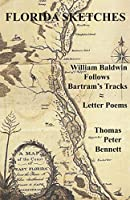 Florida Sketches: William Baldwin Follows Bartram's Tracks ≈ Letter Poems