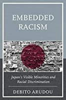 Embedded Racism: Japan's Visible Minorities and Racial Discrimination