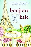 Bonjour Kale: A Memoir of Paris, Love & Recipes