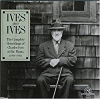 Ives Plays Ives: Complete Recordings at the Piano