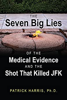 The Seven Big Lies of the Medical Evidence and the Shot That Killed JFK by [Harris Ph.D., Patrick]