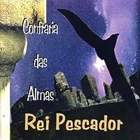 REI PESCADOR - CONFRARIA DAS ALMAS (1 CD)