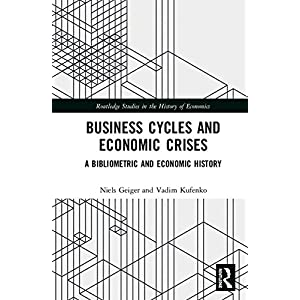 Business Cycles and Economic Crises: A Bibliometric and Economic History (Routledge Studies in the History of Economics)